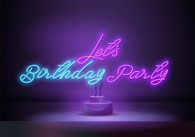 Permite fiesta de cumpleaños vector de texto de neón. cartel de neón de feliz cumpleaños, plantilla de diseño, diseño de tendencia moderna, letrero de neón nocturno, publicidad luminosa nocturna, banner de luz. ilustración vectorial
