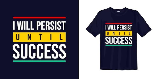 Persistiré hasta el éxito. diseño de camiseta de citas inspiradoras