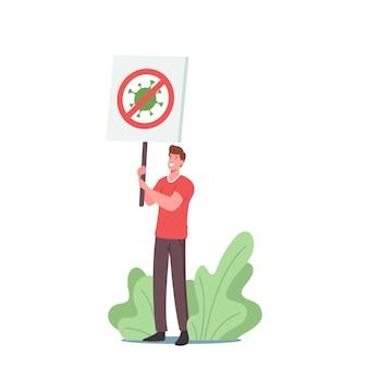 Personaje masculino sosteniendo pancartas con células de coronavirus cruzadas, finalización del concepto de bloqueo de covid. manifestación contra las restricciones de cuarentena pandémica, riot. ilustración vectorial de dibujos animados