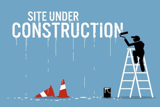 Pintor pintando la palabra sitio en construcción en una pared. las ilustraciones vectoriales representan el trabajo en curso.