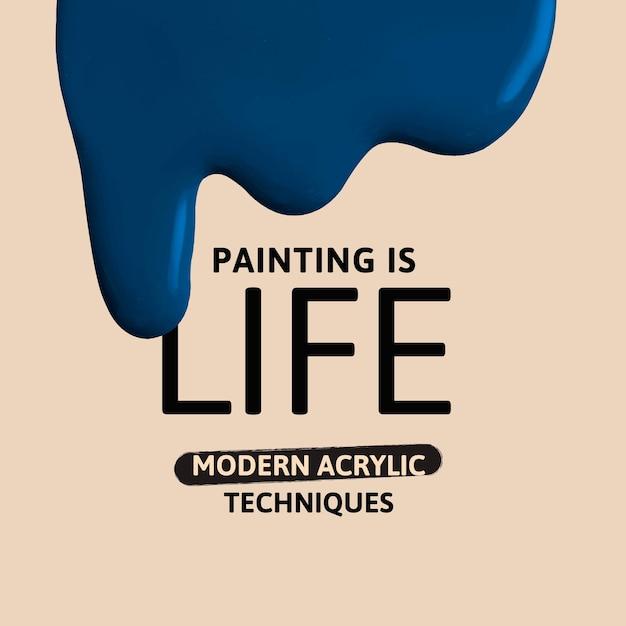 La pintura es la vida plantilla vector pintura creativa goteando anuncio de redes sociales