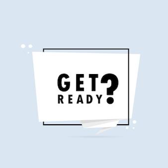 Prepararse. bandera de burbujas de discurso de estilo origami. cartel con texto prepárate. plantilla de diseño de pegatinas. eps vectoriales 10. aislado en el fondo