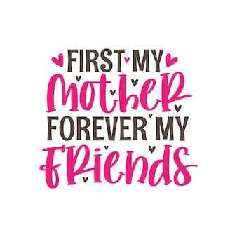 Primero mi madre para siempre mis amigos, diseño de letras a mano.