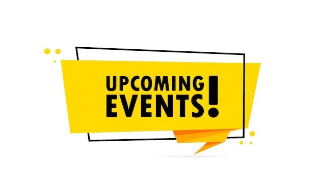 Próximos eventos. bandera de burbujas de discurso de estilo origami. plantilla de diseño de pegatinas con texto de próximos eventos. vector eps 10. aislado sobre fondo blanco.