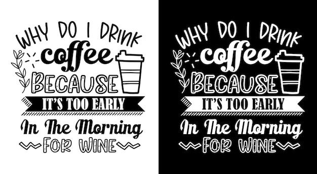 ¿por qué bebo café porque es demasiado temprano en la mañana para el vino? citas de café dibujadas a mano.