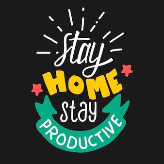 Quedarse en casa, mantenerse productivo. cita letras de tipografía para diseño de camiseta. letras dibujadas a mano para la campaña de pandemia