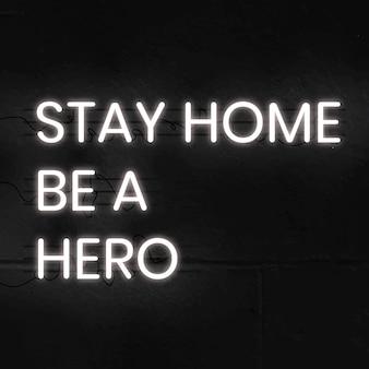 Quédate en casa, sé un héroe letrero de neón