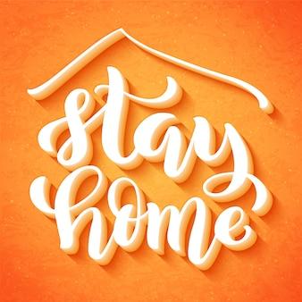 Quédate en casa y mantente a salvo: póster de tipografía dibujada a mano para tiempos de quarine. concepto de salud para covid. campaña de sensibilización en las redes sociales y prevención del coronavirus.