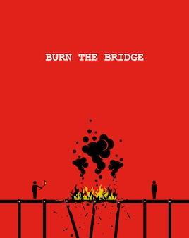 Quema el puente. ilustraciones que representan a una persona quemando un puente con fuego para que la otra persona ya no pueda cruzar.