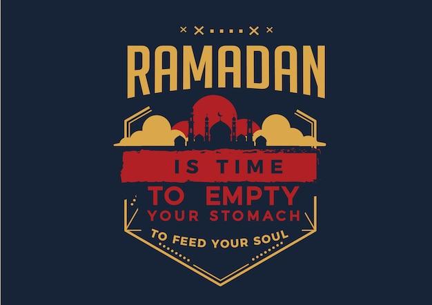 Ramadán es tiempo de vaciar tu estómago para alimentar tu alma.