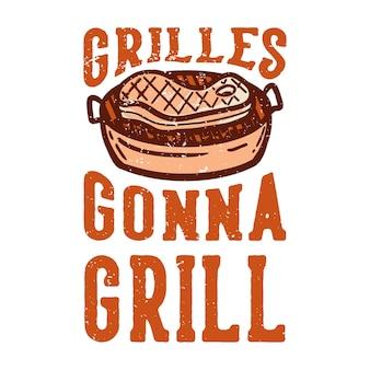 Rejillas de diseño de camiseta que van a la parrilla con ilustración vintage de carne a la parrilla
