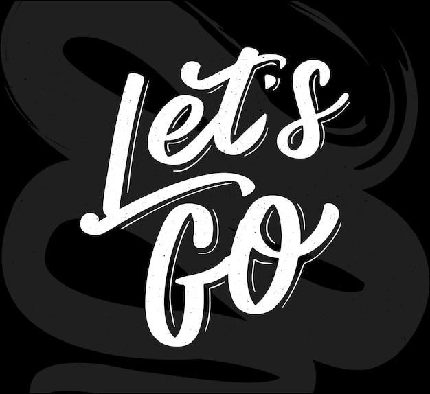 Rotulación a mano de la frase motivadora 'let's go' caligrafía moderna pintada con tinta. tipografía de mano en blanco