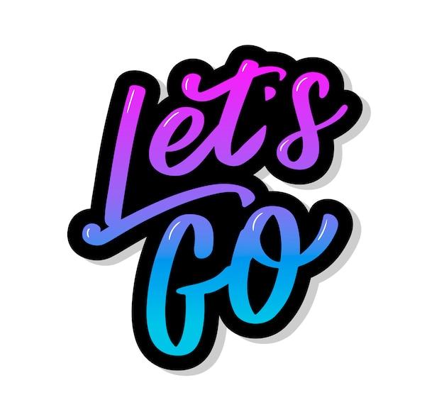 Rotulación a mano de la frase motivadora 'let's go' caligrafía moderna pintada con tinta.