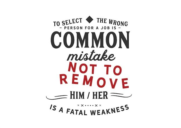 Seleccionar a la persona equivocada para un trabajo es un error común