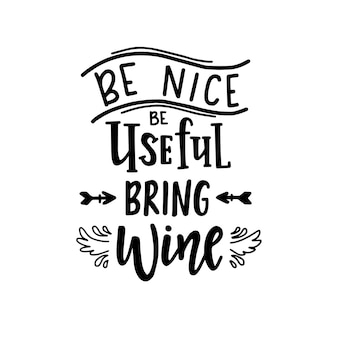Ser agradable ser útil traer vino cartel de tipografía dibujada a mano.
