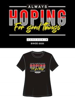 Siempre esperando cosas buenas tipografía para imprimir camiseta