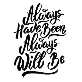 Siempre lo ha sido, siempre lo será. frase de letras dibujadas a mano sobre fondo blanco. ilustración