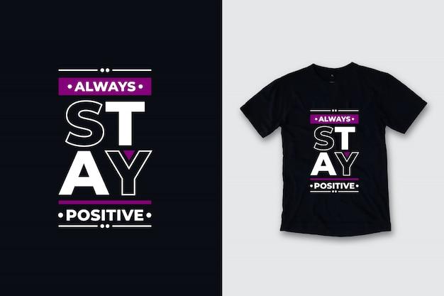 Siempre mantente positivo diseño de camiseta de citas modernas