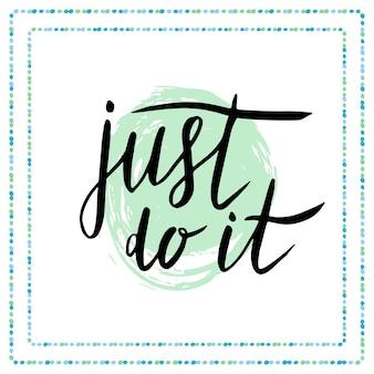 Solo hazlo. cita motivacional en estilo de caligrafía tarjeta de vector manuscrita.