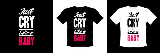 Solo llora como un diseño de camiseta de tipografía de bebé