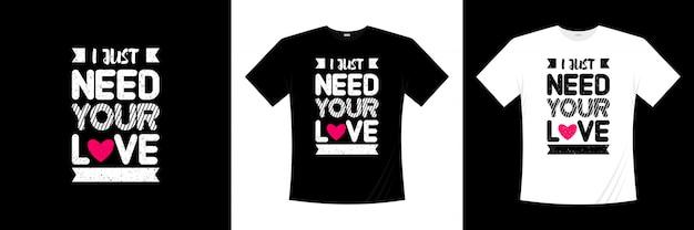 Solo necesito que ames el diseño de la camiseta de tipografía