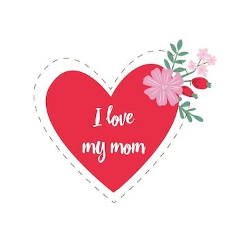 La tarjeta del día de la madre. la mejor tarjeta de mamá. amo a mi mama. corazón con flores.