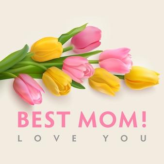 Tarjeta del día de las madres felices con tulipanes fotorrealistas rosas y amarillos sobre un fondo claro. texto: mejor mamá. te amo.