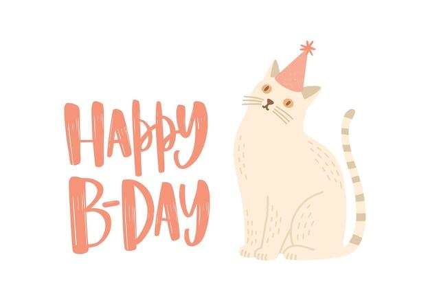Tarjeta de felicitación festiva o plantilla de postal con feliz deseo de b-day escrito con fuente caligráfica elegante y lindo gato con sombrero de cono