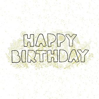 Tarjeta de felicitación floral de vector con letras dibujadas a mano - feliz cumpleaños