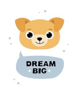 Tarjeta de felicitación con un lindo perro con ojos grandes y texto en bocadillo: sueña en grande
