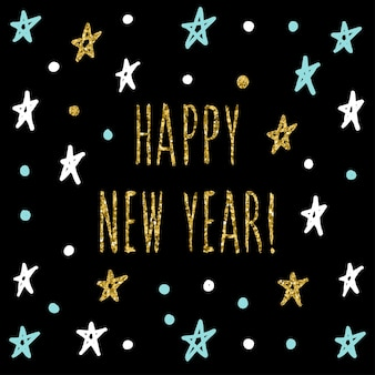 Tarjeta de feliz año nuevo. cita manuscrita y patrón de estrella de doodle hecho a mano para diseño de tarjeta de año nuevo, invitación, camiseta, volante de fiesta, calendario del nuevo año 2018, etc. textura de oro.