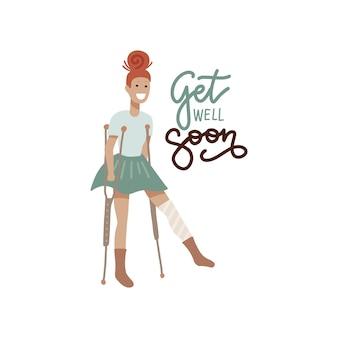 Tarjeta recuperarse pronto - mujer joven herida con una pierna vendada con muletas. cita positiva
