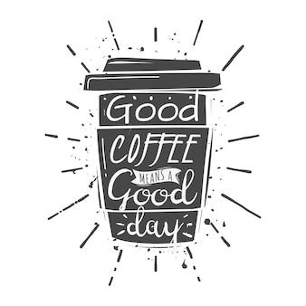 Taza de café con letras: un buen café significa un buen día.