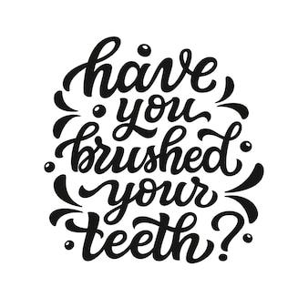 ¿te has cepillado los dientes?