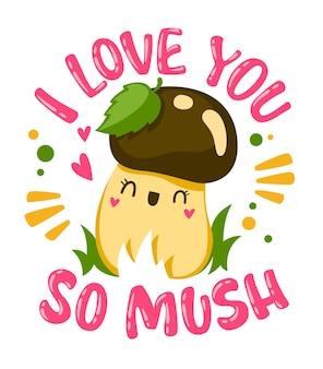 Te quiero mucho. cita temática de setas de letras a mano con lindo personaje de dibujos animados de hongos.