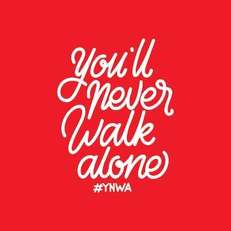 Tipografía artesanal que nunca caminarás solo