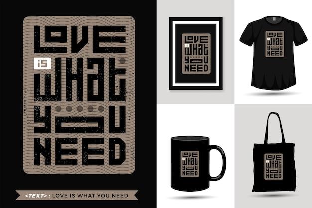Tipografía cita motivación camiseta amor es lo que necesitas para imprimir. plantilla de diseño vertical de letras tipográficas de moda