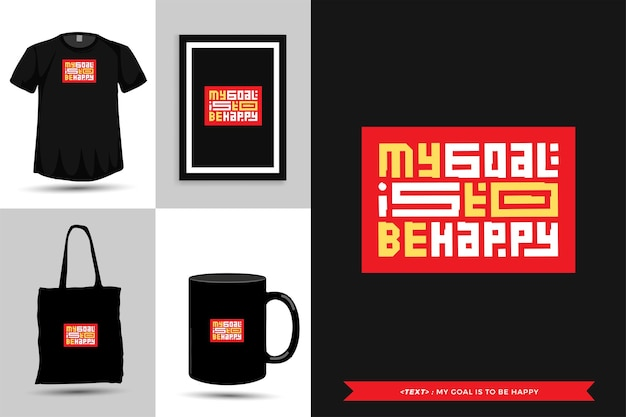 Tipografía cita motivación camiseta mi objetivo es ser feliz para imprimir. cartel de plantilla de diseño vertical de letras tipográficas, taza, bolso de mano, ropa y mercancía