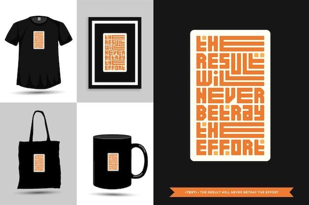 Tipografía cita motivación camiseta el resultado nunca traicionará el esfuerzo por imprimir. cartel de plantilla de diseño vertical de letras tipográficas, taza, bolso de mano, ropa y mercancía