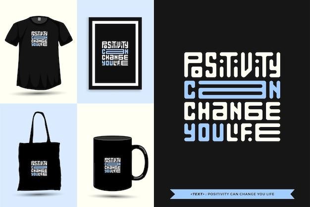Tipografía cita motivación la positividad de la camiseta puede cambiar tu vida para la impresión. cartel de plantilla de diseño vertical de letras tipográficas, taza, bolso de mano, ropa y mercancía