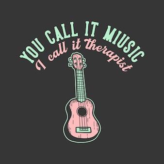 Tipografía de eslogan de diseño de camiseta lo llamas música ii lo llama terapeuta con ilustración vintage de ukelele