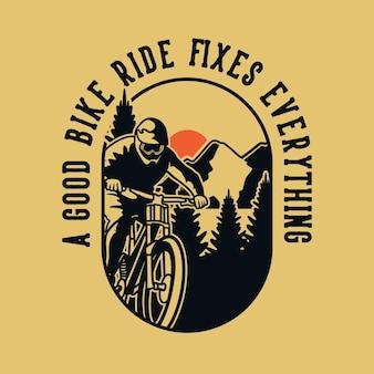 Tipografía de eslogan vintage, un buen paseo en bicicleta arregla todo para el diseño de camisetas