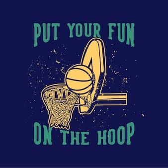 La tipografía del lema de la camiseta pone su diversión en la ilustración vintage del aro
