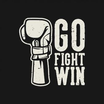 Tipografía del lema de la cita del boxeo go fight win con la ilustración de guantes de mano de boxeo en estilo retro vintage