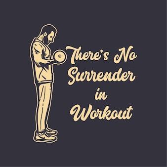 Tipografía de lema de diseño de camiseta no hay rendición en el entrenamiento con el hombre fisicoculturista haciendo levantamiento de pesas ilustración vintage