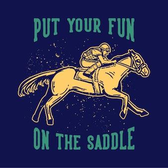 La tipografía del lema del diseño de la camiseta pone su diversión en la silla de montar con el hombre montando a caballo ilustración vintage
