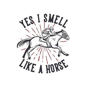 Tipografía de lema de diseño de camiseta sí, huelo a caballo con hombre montando a caballo ilustración vintage