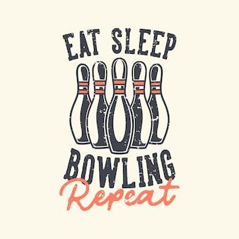 Tipografía de lema vintage comer dormir bolos repetir para diseño de camiseta