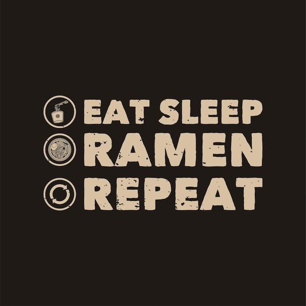 Tipografía de lema vintage comer ramen de sueño repetir para diseño de camiseta