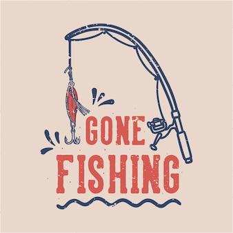 Tipografía de lema vintage ido a pescar para el diseño de camisetas